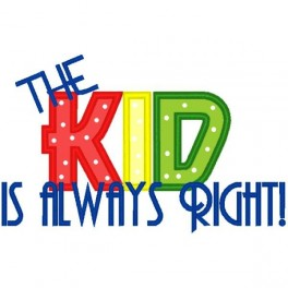 The Kid Is Always Right