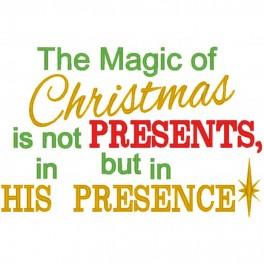 Magic of Christmas - Not Presents, His Presence