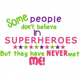 Some people believe in Superheroes - Never Met Me