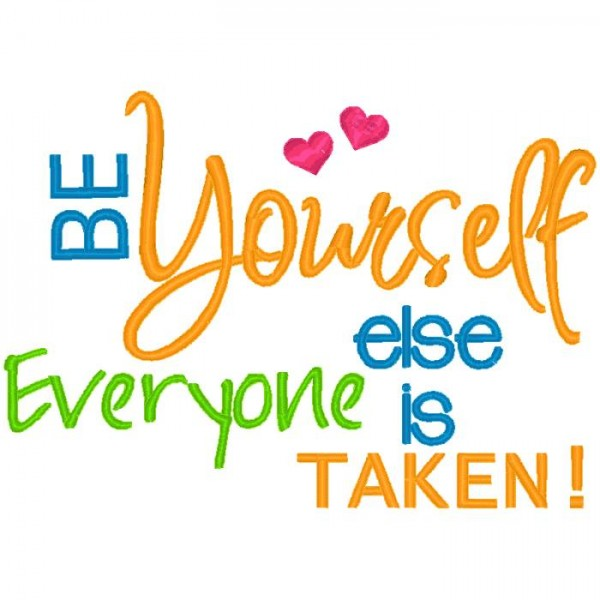 Be Yourself - Everyone Else is Taken Just Be Yourself Everyone Else Is Taken