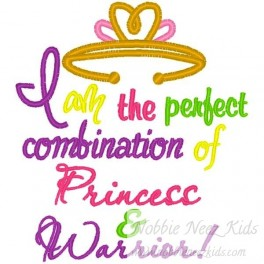 I am the perfect combination of Princess and Warrior